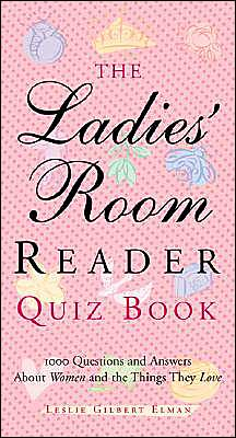 Ladies' Room Reader Quiz Book: 1,000 Questions and Answers about Women and the Things They Love book written by Leslie Gilbert Elman