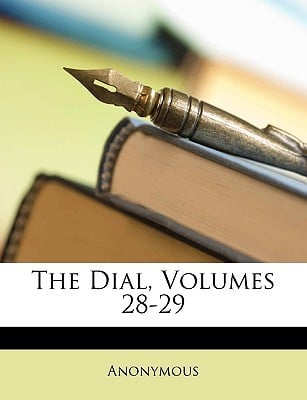 The Dial, Volumes 28-29 written by Anonymous