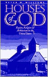 Houses of God: Region, Religion, and Architecture in the United States book written by Peter W. Williams
