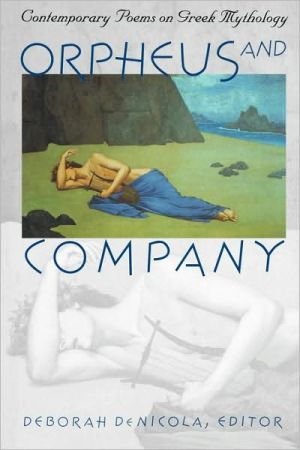 Orpheus and Company: Contemporary Poems on Greek Mythology written by Deborah De Nicola