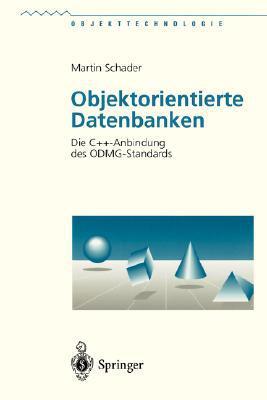 Objektorientierte Datenbanken: Die C++-Anbindung Des ODMG-Standards written by Schader, Martin