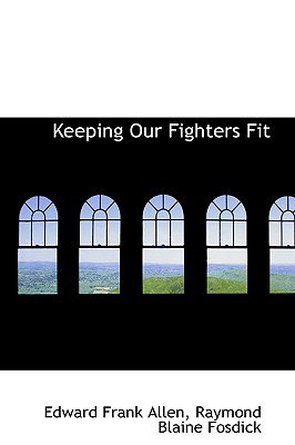 Keeping Our Fighters Fit book written by Allen, Edward Frank