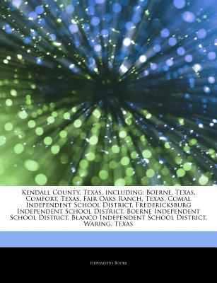 Articles on Kendall County, Texas, Including written by Hephaestus Books
