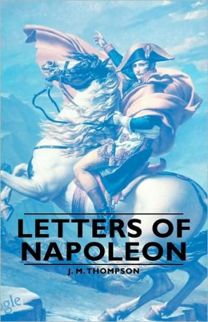 Letters Of Napoleon book written by J. M. Thompson