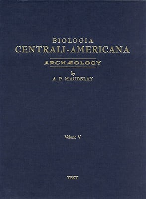 Archaeology: Biologia Centrali-America or, Contibutions to the Knowledge of the Fauna and Flora of Mexico and Central America book written by A. P. Maudslay, F. Ducane Godman, Osbert Salvin, Francis Robiscek, J. T. Goodman