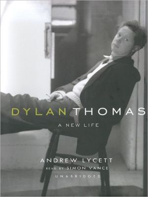 Dylan Thomas: A New Life book written by Andrew Lycett