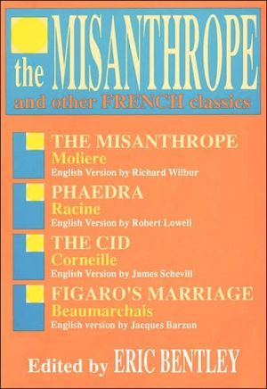 The Misanthrope and Other French Classics, Vol. 3 written by Eric Bentley