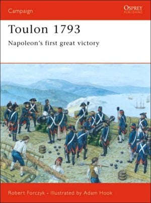 Toulon 1793: Napoleon's First Great Victory book written by Robert Forczyk