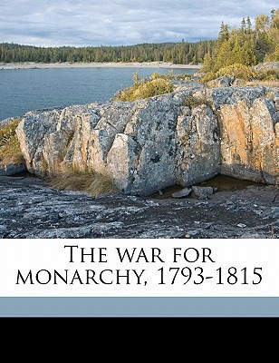 The War for Monarchy, 1793-1815 book written by Farrer, James Anson