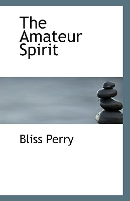 The Amateur Spirit book written by Perry, Bliss