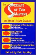 The Servant of Two Masters And Other Italian Classics (Eric Bentley's Dramatic Repertoire; v.4), Vol. 0 book written by Eric Bentley