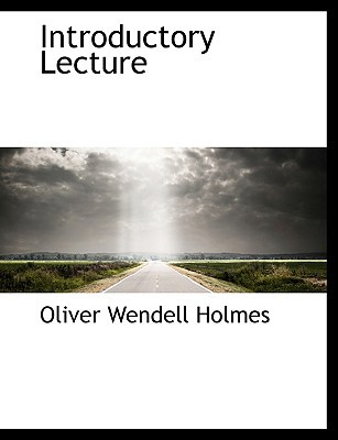 Introductory Lecture book written by Holmes, Oliver Wendell, Jr.