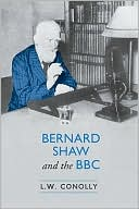 Bernard Shaw and the BBC book written by Leonard Conolly