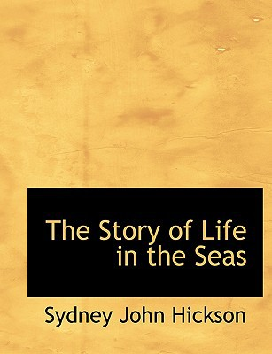 The Story of Life in the Seas book written by Hickson, Sydney John