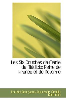 Les Six Couches de Marie de Medicis: Reine de France Et de Navarre book written by Boursier, Louise Bourgeois