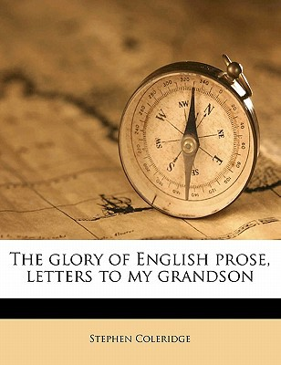 The Glory of English Prose, Letters to My Grandson written by Coleridge, Stephen
