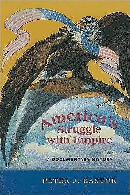 Americas Struggle with Empire: A Documentary History, Vol. 1 book written by Peter Kastor