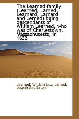 The Learned family (Learned, Larned, Learnard, Larnard and Lerned) being descendants of Will... book written by Learned William Law