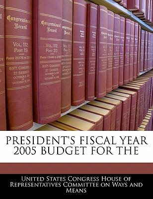President's Fiscal Year 2005 Budget for the written by United States Congress House of Represen
