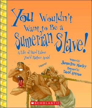 You Wouldn't Want to Be a Sumerian Slave!: A Life of Hard Labor You'd Rather Avoid (You Wouldn't Want to Be Series) book written by Jacqueline Morley