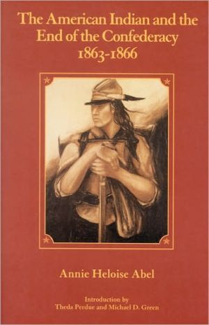 The American Indian And The End Of The Confederacy, 1863-1866 book written by Annie Heloise Abel