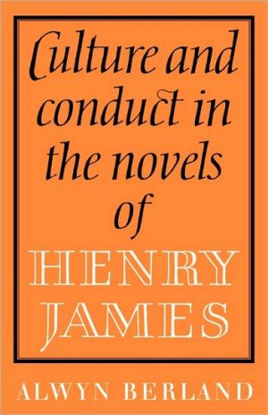 Culture and Conduct in the Novels of Henry James book written by Alwyn Berland