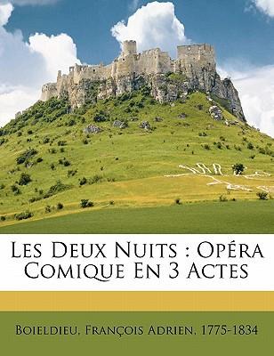 Les Deux Nuits: Opera Comique En 3 Actes book written by BOIELDIEU, FRAN OIS , Boieldieu, Francois Adrien 1775-1834