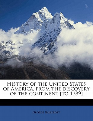 History of the United States of America, from the Discovery of the Continent [To 1789] book written by Bancroft, George
