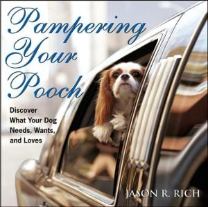 Pampering Your Pooch: Discover What Your Dog Needs, Wants, and Loves book written by Jason R. Rich