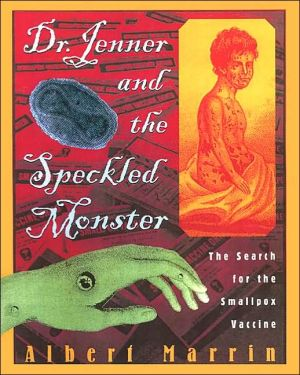 Dr. Jenner and the Speckled Monster: The Search for the Smallpox Vaccine book written by Albert Marrin