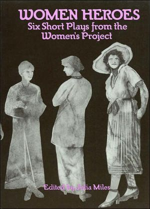 Women Heroes: Six Short Plays from the Women's Project written by Julia Miles