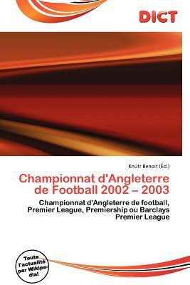 Championnat D'Angleterre de Football 2002 - 2003 written by Kn Tr Benoit