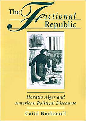 The Fictional Republic: Horatio Alger and American Political Discourse book written by Carol Nackenoff