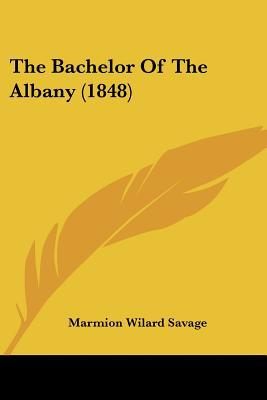 The Bachelor of the Albany (1848) written by Savage, Marmion Wilard