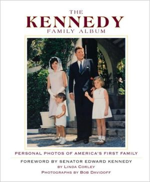 The Kennedy Family Album: Personal Photos of America's First Family book written by Linda Corley