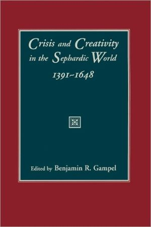 Crisis and Creativity in the Sephardic World 1391-1648 book written by Benjamin R. Gampel