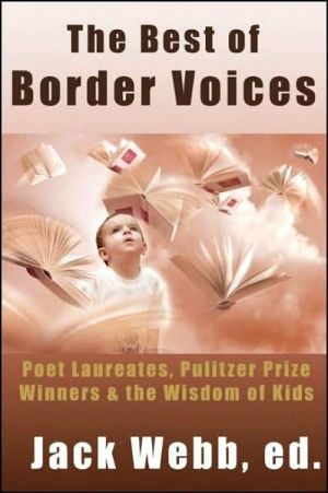 The Best of Border Voices: Poet Laureates, Pulitizer Prize Winners & the Wisdom of Kids book written by Jack Webb