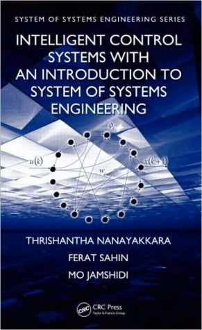 Intelligent Control Systems with an Introduction to System of Systems Engineering book written by Mo Jamshidi