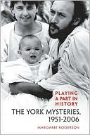 Playing a Part in History: The York Mysteries, 1951-2006 book written by Margaret Rogerson