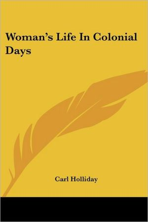 Woman's Life in Colonial Days book written by Carl Holliday