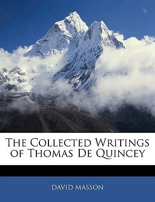 The Collected Writings of Thomas de Quincey book written by Masson, David