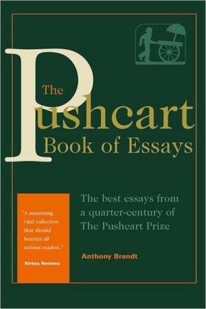 The Pushcart Book of Essays: The Best Essays From a Quarter Century of the Pushcart Prize book written by Anthony Br&t