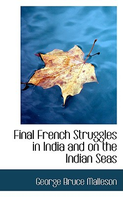Final French Struggles in India and on the Indian Seas book written by Malleson, George Bruce