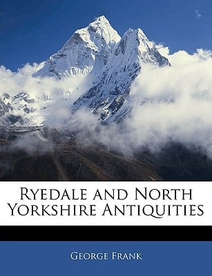 Ryedale and North Yorkshire Antiquities book written by Frank, George