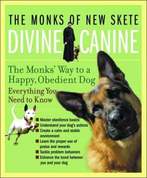 Divine Canine: The Monk's Way to a Happy, Obedient Dog written by The Monks of New Skete