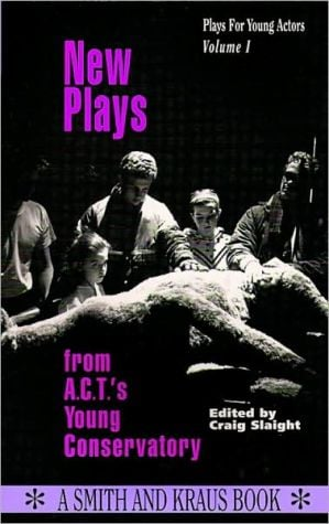 New Plays from A.C.T.'S Young Conservatory, Vol. 1 book written by Craig Slaight