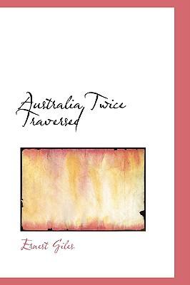 Australia Twice Traversed book written by Ernest Giles