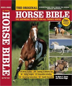 The Original Horse Bible: The Definitive Source for All Things Horse book written by Moira C. Reeve