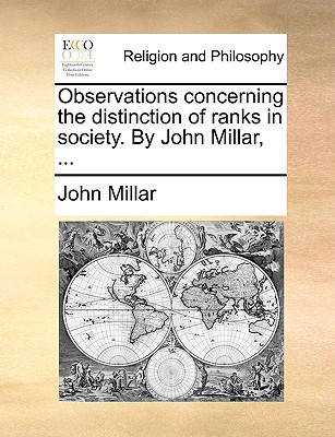 Observations Concerning the Distinction of Ranks in Society. by John Millar, ... written by Millar, John