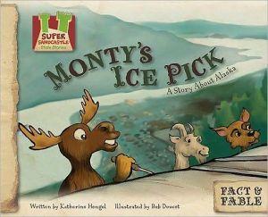 Monty's Ice Pick: A Story about Alaska book written by Hengel, Katherine , Doucet, Bob
